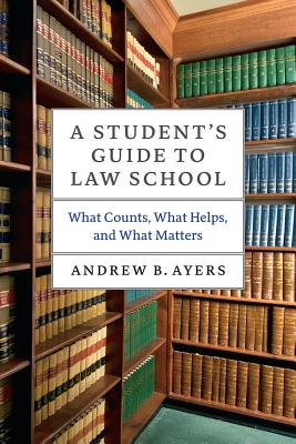 A Student's Guide to Law School By Ayers, Andrew B.