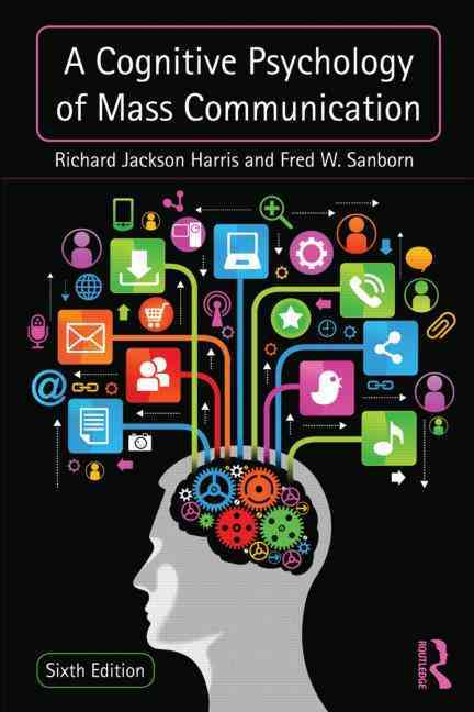 A Cognitive Psychology of Mass Communication By Harris, Richard Jackson/ Sanborn, Fred