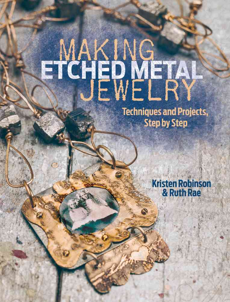 Making Etched Metal Jewelry By Rae, Ruth/ Robinson, Kristen