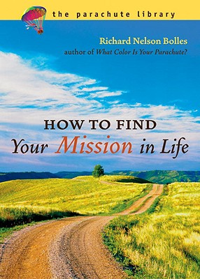 How To Find Your Mission In Life By Bolles, Richard Nelson